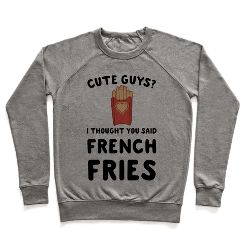 Cute Guys? I Thought You Said French Fries Pullover