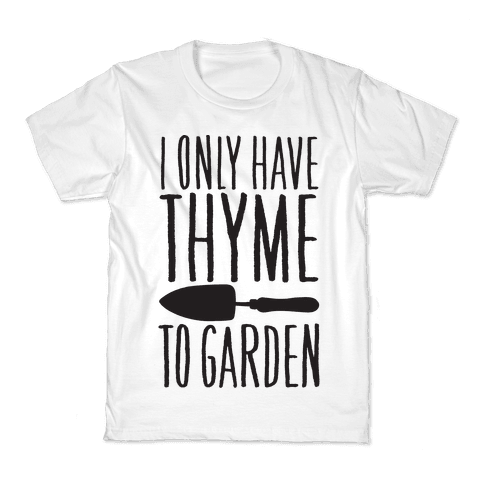 I Only Have Thyme To Garden Kids T-Shirt