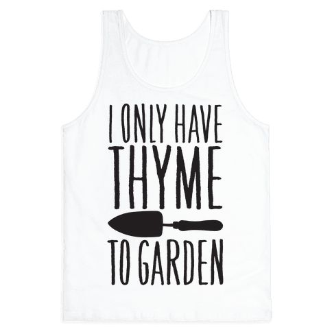 I Only Have Thyme To Garden Tank Top