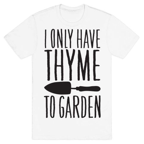 I Only Have Thyme To Garden Mens T-Shirt