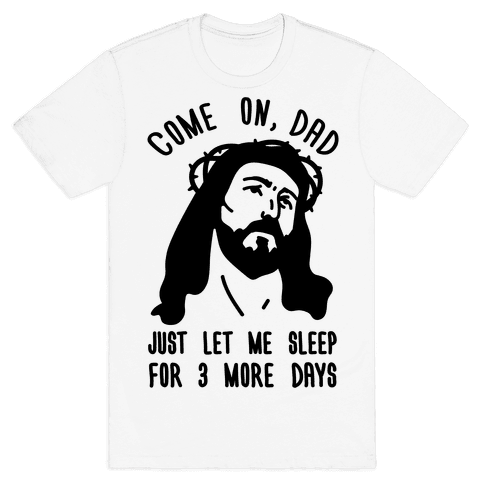 Come On Dad Just Let Me Sleep For 3 More Days Mens T-Shirt
