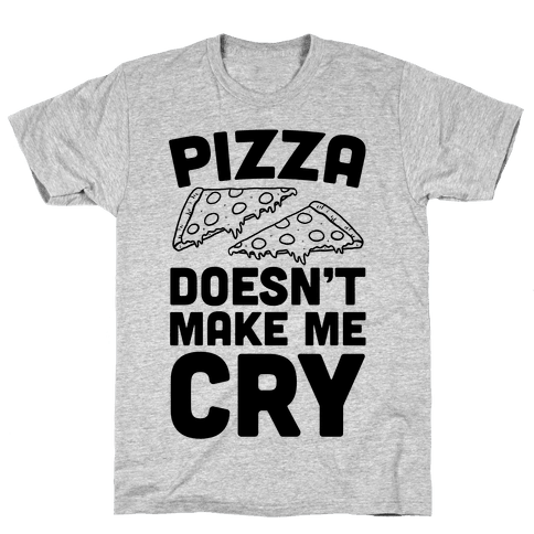 Pizza Doesn't Make Me Cry Mens T-Shirt