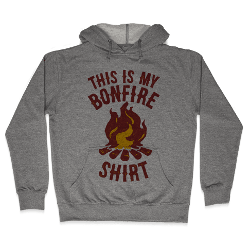This is My Bonfire Shirt Hooded Sweatshirt