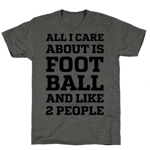 All I Care About Is Football And Like 2 People Mens T-Shirt