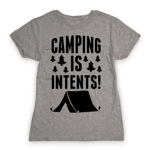 Camping Is Intents! Womens T-Shirt