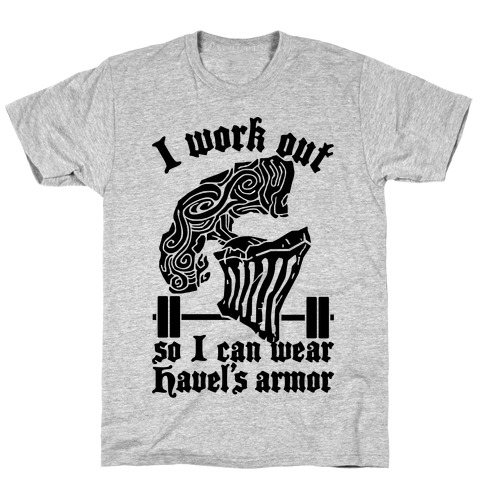 I Work Out To Wear Havel's Armor T-Shirt
