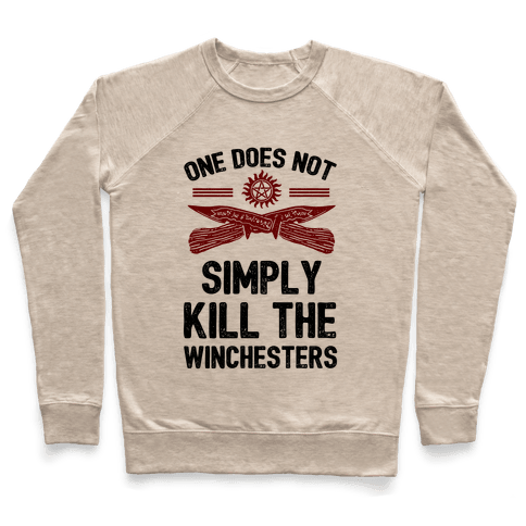 One Does Not Simply Kill The Winchesters Pullover