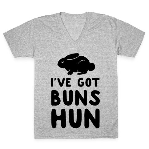 I've Got Buns, Hun V-Neck Tee Shirt