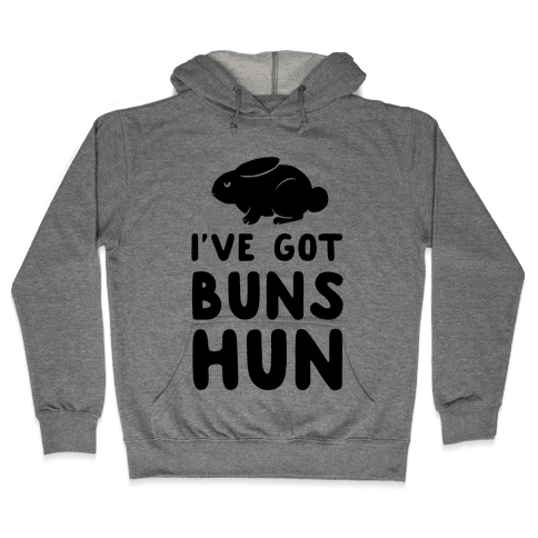I've Got Buns, Hun Hooded Sweatshirt