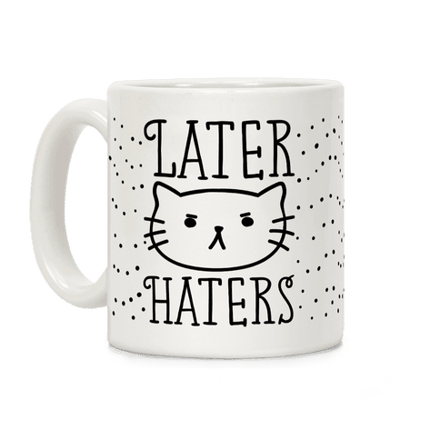 Later Haters Sassy Cat Coffee Mug