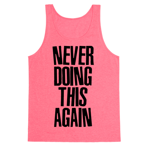 Never Doing This Again Tank Top