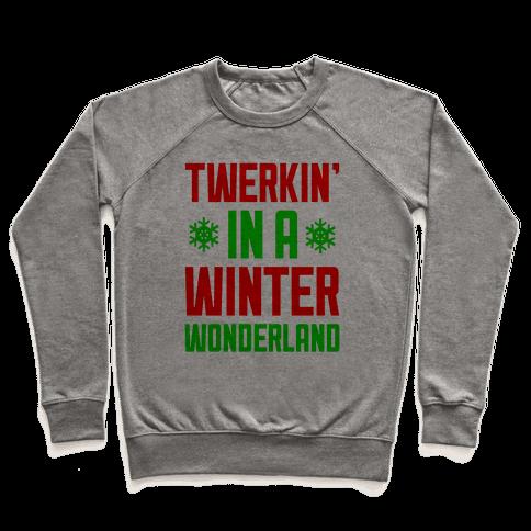 Twerkin' In A Winter Wonderland Pullover