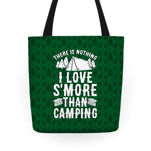 There Is Nothing I Love S'More Than Camping Tote