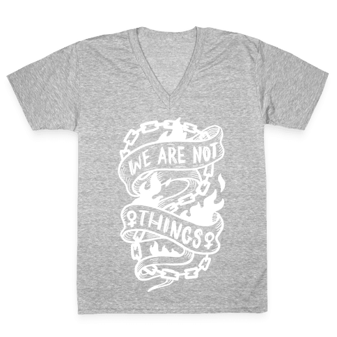 We Are Not Things V-Neck Tee Shirt
