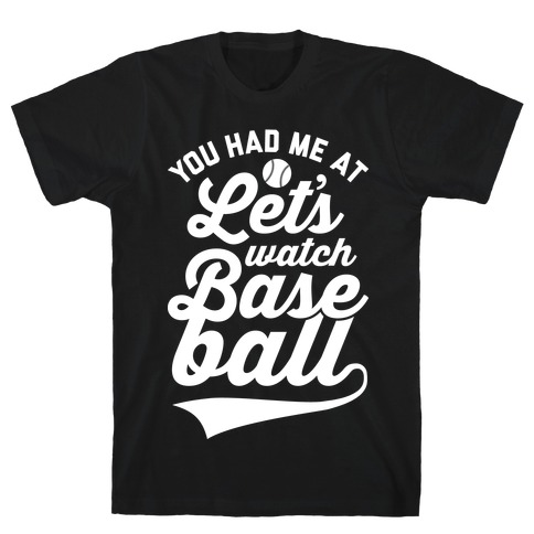 You Had Me At Let's Watch Baseball T-Shirt