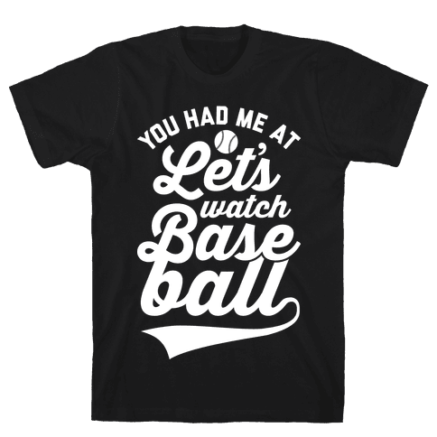 You Had Me At Let's Watch Baseball Mens T-Shirt