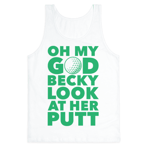 Oh My God Becky Look At Her Putt Tank Top