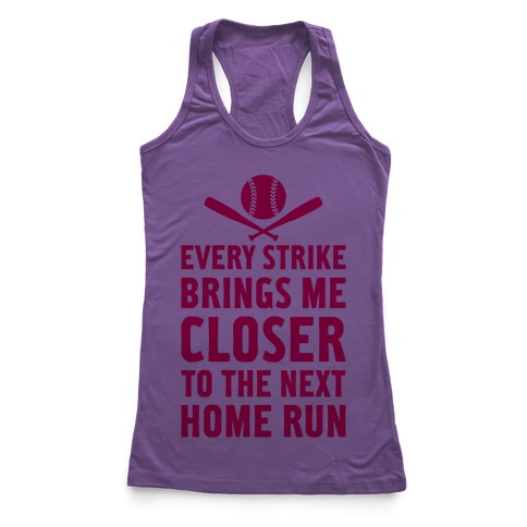 Every Strike Brings Me Closer To The Next Home Run Racerback Tank Top