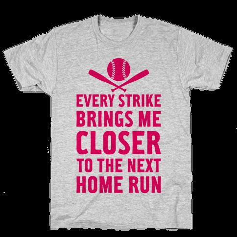 Every Strike Brings Me Closer To The Next Home Run Mens T-Shirt