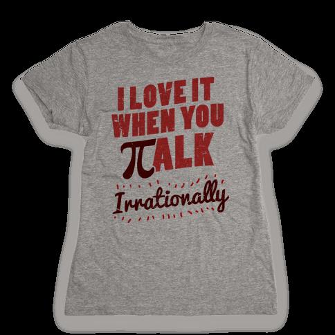 Irrational Talk Womens T-Shirt