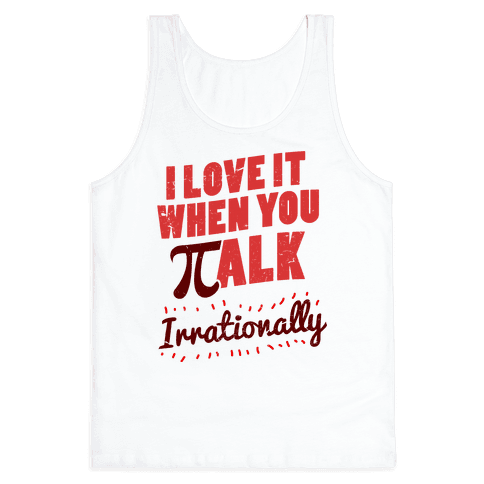 Irrational Talk Tank Top