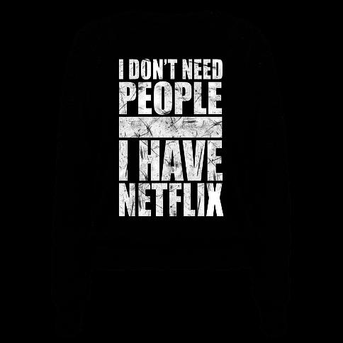 I Don't Need People I Have Netflix
