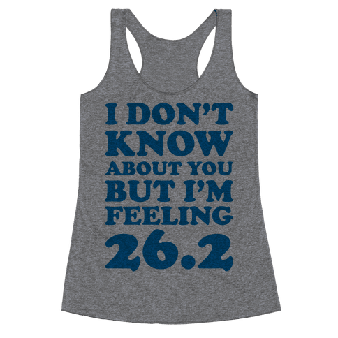 I Don't Know About You But I'm Feeling 26.2 Racerback Tank Top