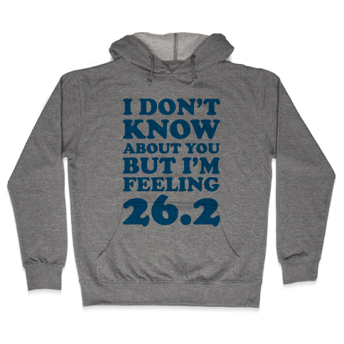 I Don't Know About You But I'm Feeling 26.2 Hooded Sweatshirt