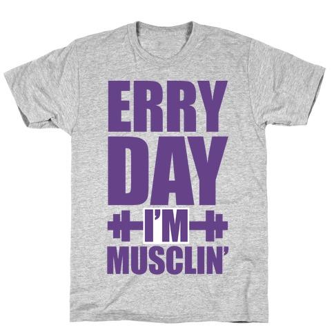 Erry Day I'm Musclin' T-Shirt