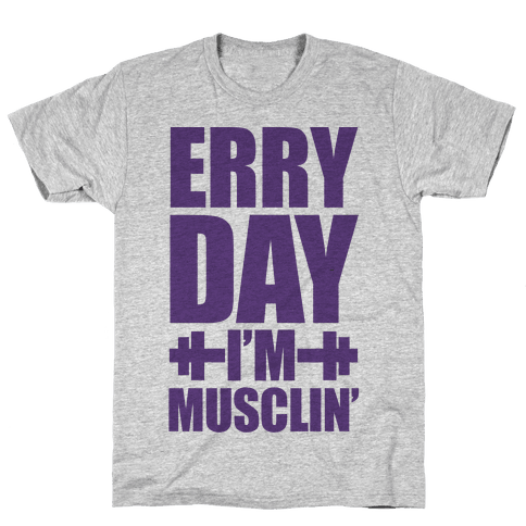Erry Day I'm Musclin' Mens T-Shirt