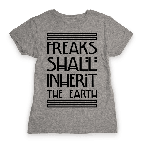 Freaks Shall Inherit the Earth Womens T-Shirt