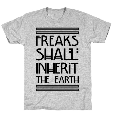 Freaks Shall Inherit the Earth T-Shirt