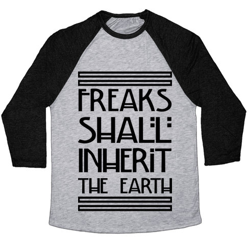 Freaks Shall Inherit the Earth Baseball Tee