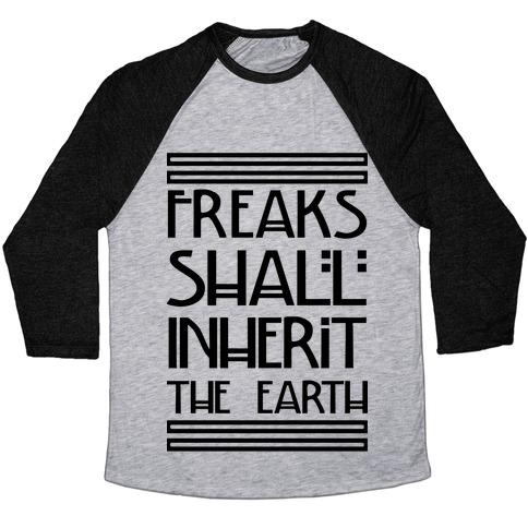 Freaks Shall Inherit the Earth Baseball Tee