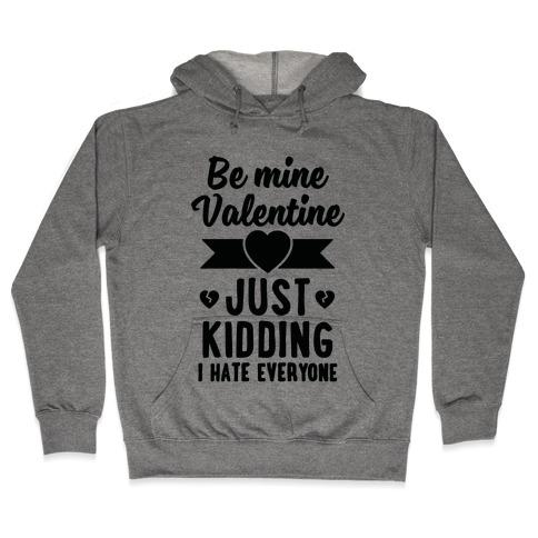 Be Mine Valentine (Just Kidding I Hate Everyone) Hooded Sweatshirt