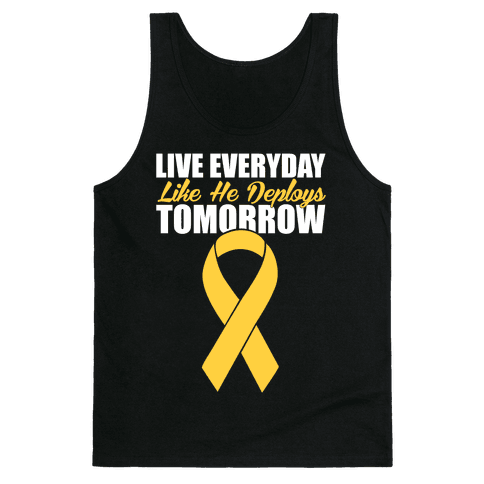 Live Everyday Like He Deploys Tomorrow Tank Top