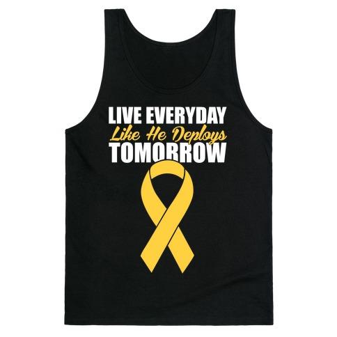 Live Everyday Like He Deploys Tomorrow Tank Top