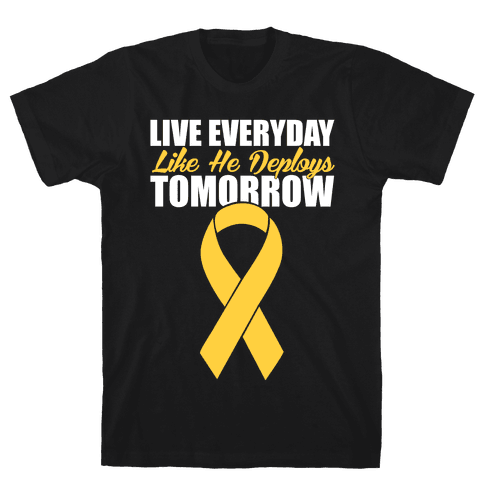 Live Everyday Like He Deploys Tomorrow Mens T-Shirt