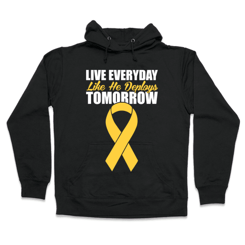 Live Everyday Like He Deploys Tomorrow Hooded Sweatshirt