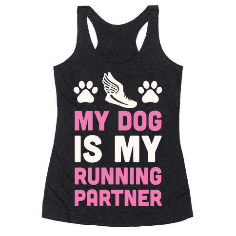 My Dog Is My Running Partner Racerback Tank Top