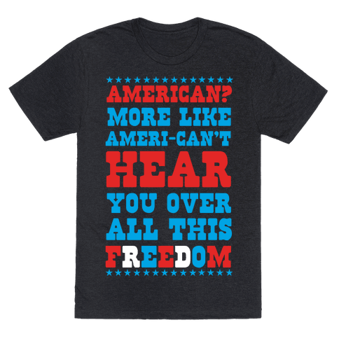 American? More Like Ameri-can't Hear You Over All This Freedom