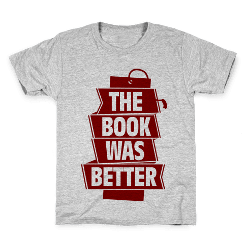 The Book Was Better Kids T-Shirt