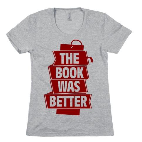 The Book Was Better Womens T-Shirt