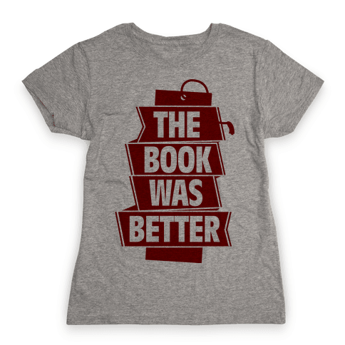 The Book Was Better Womens T-Shirt