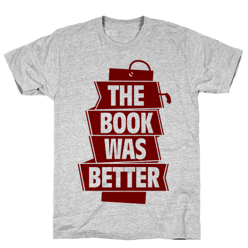 The Book Was Better Mens T-Shirt