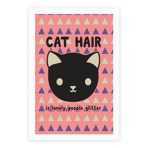 Cat Hair Is Lonely People Glitter Poster