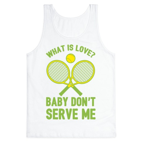 What Is Love? Baby Don't Serve Me Tank Top