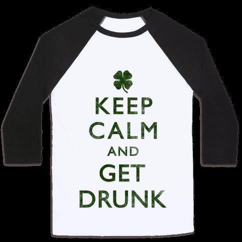 Keep Calm And Get Drunk Baseball Tee