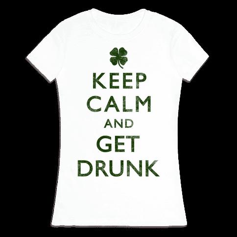 Keep Calm And Get Drunk Womens T-Shirt