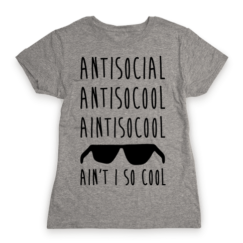 Antisocial Ain't I So Cool Womens T-Shirt